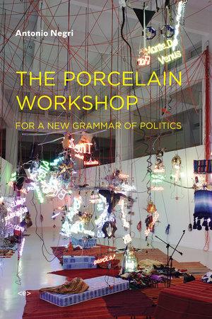 The Porcelain Workshop by Antonio Negri