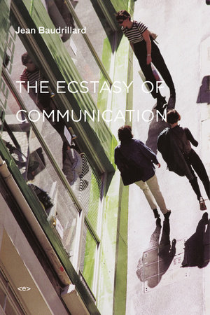 The Ecstasy of Communication, new edition by Jean Baudrillard
