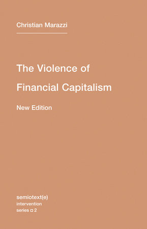 The Violence of Financial Capitalism, new edition by Christian Marazzi