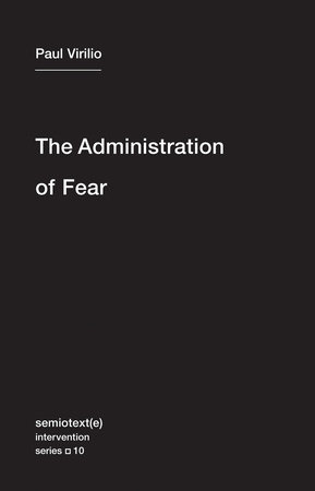 The Administration of Fear by Paul Virilio