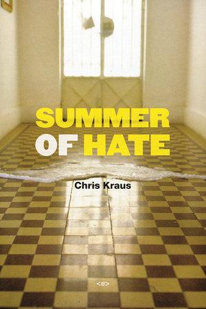 Summer of Hate by Chris Kraus