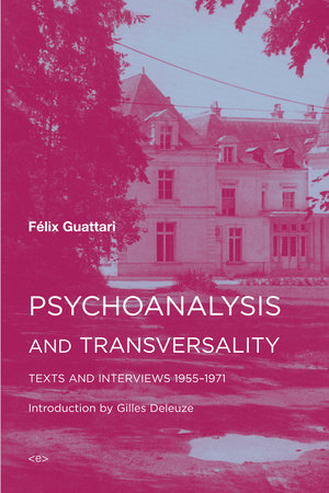 Psychoanalysis and Transversality by Felix Guattari