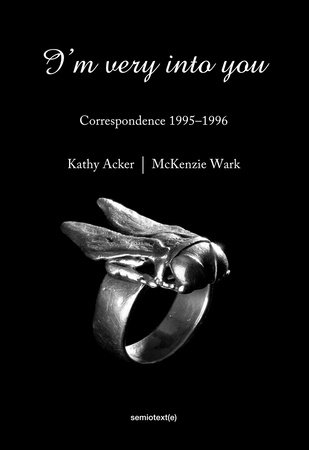 I'm Very into You by Kathy Acker and McKenzie Wark