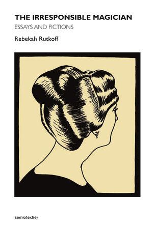 The Irresponsible Magician by Rebekah Rutkoff