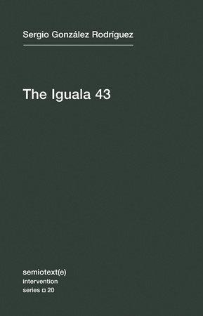 The Iguala 43 by Sergio Gonzalez Rodriguez