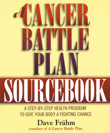 A Cancer Battle Plan Sourcebook by David J. Frähm