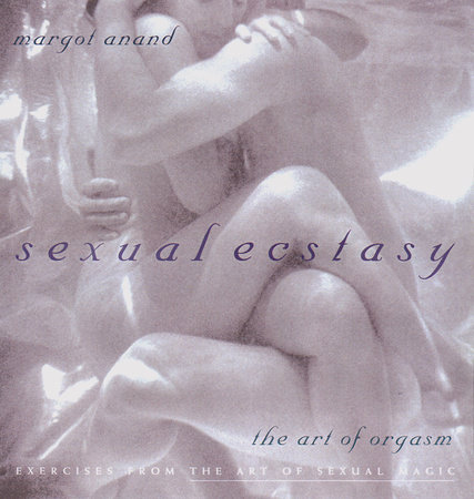 Sexual Ecstasy by Margot Anand