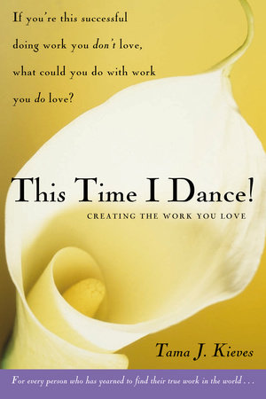 This Time I Dance! by Tama Kieves