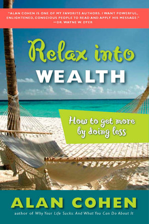Relax Into Wealth by Alan Cohen