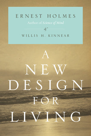A New Design for Living by Ernest Holmes and Willis H. Kinnear