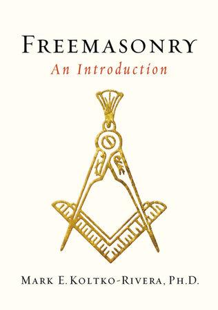 Freemasonry by Mark E. Kolko-Rivera Ph.D.
