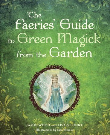 The Faerie's Guide to Green Magick from the Garden by Jamie Wood
