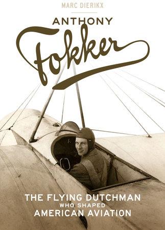 Anthony Fokker by Marc Dierikx