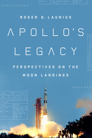 Apollo's Legacy by Roger D. Launius