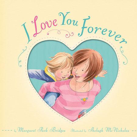 I Love You Forever by Margaret Park Bridges