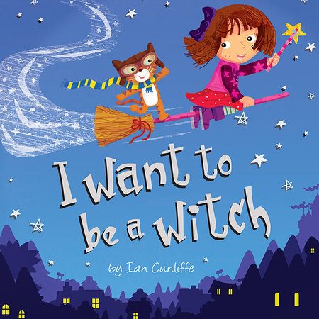I Want to be a Witch by Ian Cunliffe