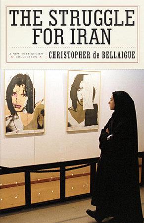 The Struggle for Iran by Christopher de Bellaigue