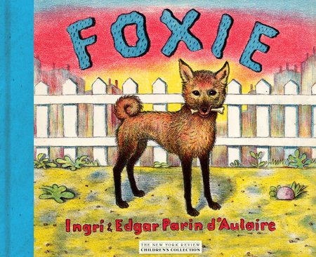 Foxie, The Singing Dog by Ingri d'Aulaire and Edgar Parin d'Aulaire
