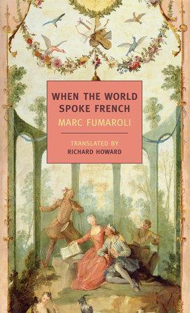 When The World Spoke French by Marc Fumaroli