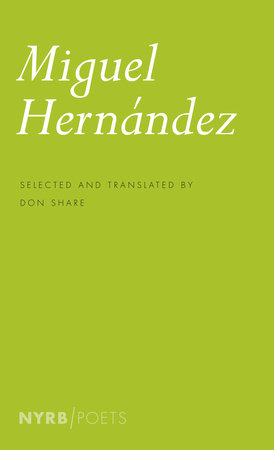 Miguel Hernandez by Miguel Hernandez; Selected and Translated by Don Share