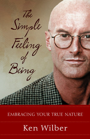 The Simple Feeling of Being by Ken Wilber