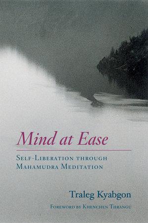 Mind at Ease by Traleg Kyabgon