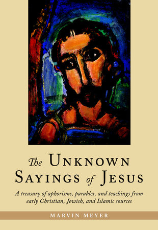 The Unknown Sayings of Jesus by Marvin Meyer