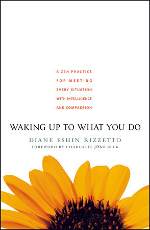Waking Up to What You Do by Diane Eshin Rizzetto