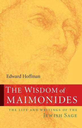 The Wisdom of Maimonides by Edward Hoffman