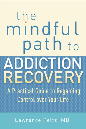 The Mindful Path to Addiction Recovery by Lawrence Peltz