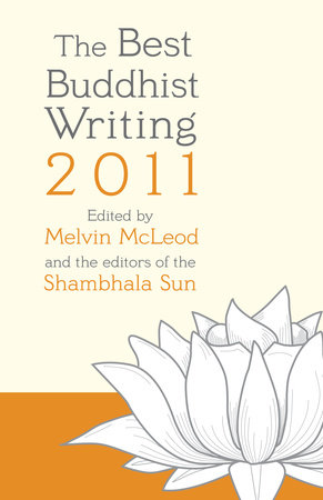 The Best Buddhist Writing 2011 by Edited by Melvin McLeod and the editors of the Shambhala Sun