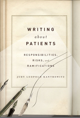 Writing About Patients by Judy Leopold Kantrowitz