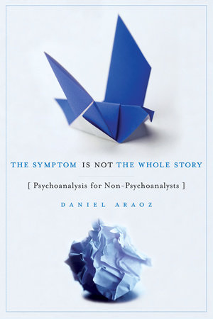 The Symptom Is Not the Whole Story by Daniel Araoz