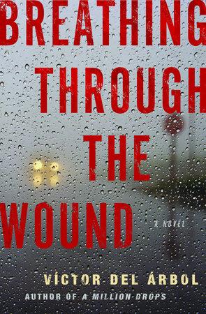 Breathing Through the Wound by Víctor del Árbol