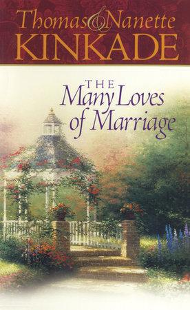 The Many Loves of Marriage by Thomas Kinkade and Nanette Kinkade