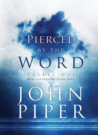 Pierced by the Word by John Piper