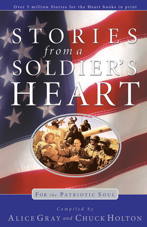 Stories from a Soldier's Heart by Alice Gray and Chuck Holton
