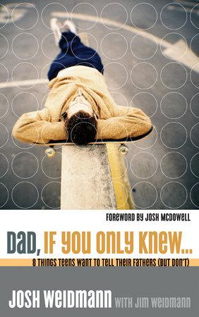 Dad, If You Only Knew... by Josh Weidmann and James Weidmann