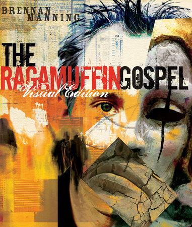 The Ragamuffin Gospel Visual Edition by Brennan Manning