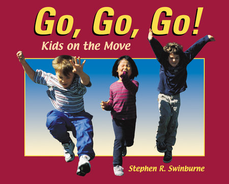 Go, Go, Go! by Stephen R. Swinburne
