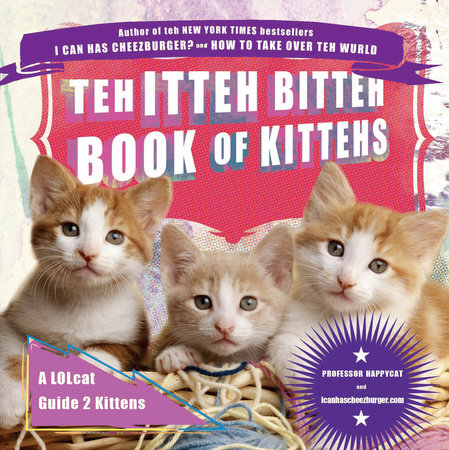 Teh Itteh Bitteh Book of Kittehs by icanhascheezburger.com