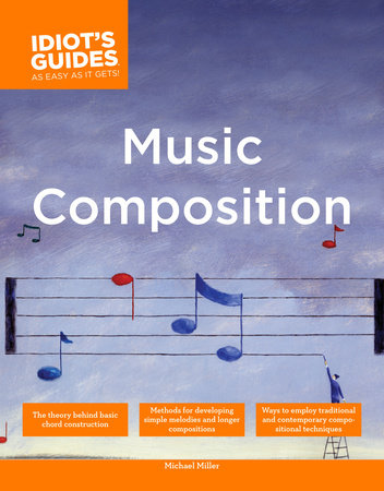 The Complete Idiot's Guide to Music Composition by Michael Miller