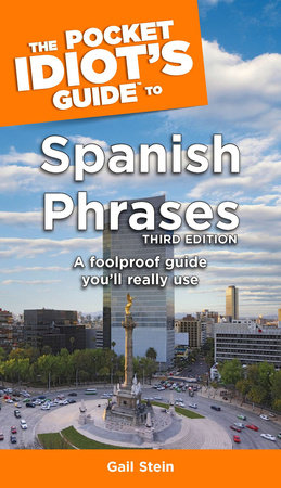 The Pocket Idiot's Guide to Spanish Phrases, 3rd Edition by Gail Stein