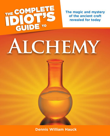 The Complete Idiot's Guide to Alchemy by Dennis William Hauck