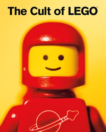 The Cult of LEGO by John Baichtal and Joe Meno