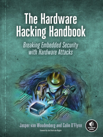 The Hardware Hacking Handbook by Jasper van Woudenberg and Colin O'Flynn