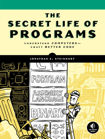 The Secret Life of Programs by Jonathan E. Steinhart