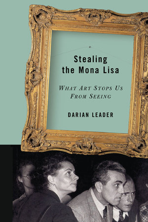 Stealing the Mona Lisa by Darian Leader