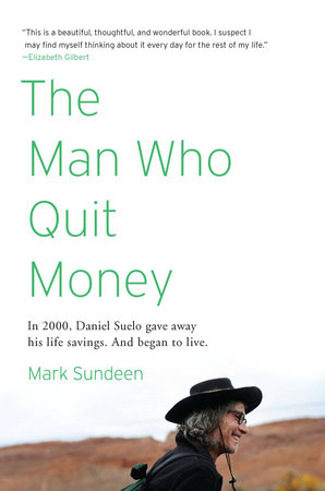The Man Who Quit Money by Mark Sundeen