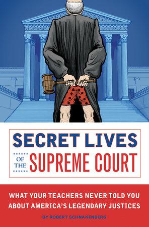 Secret Lives of the Supreme Court by Robert Schnakenberg
